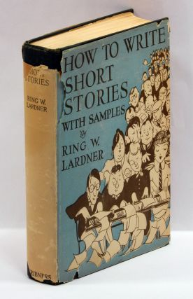 HOW TO WRITE SHORT STORIES [WITH SAMPLES]. Ring Lardner