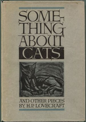 SOMETHING ABOUT CATS: And Other Pieces. H. P. Lovecraft