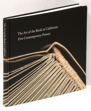 THE ART OF THE BOOK IN CALIFORNIA: Five Contemporary Presses [Foolscap Press, Moving Parts Press,...