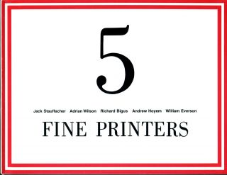 FIVE FINE PRINTERS: Jack Stauffacher, Adrian Wilson, Richard Bigus, Andrew Hoyem and William...