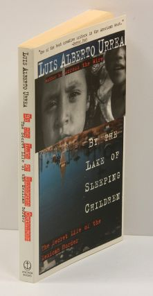 BY THE LAKE OF SLEEPING CHILDREN: The Secret Life of the Mexican Border. Luis Alberto Urrea