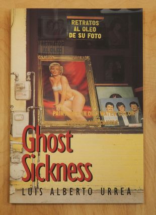GHOST SICKNESS. [Poems]. Luis Alberto Urrea