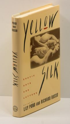YELLOW SILK: EROTIC ARTS AND LETTERS. Lily Pond, Richard Russo, Marge Piercy William Kotzwinkle