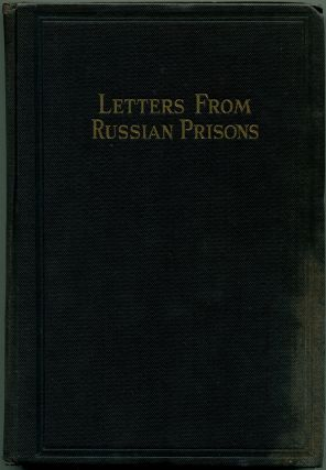LETTERS FROM RUSSIAN PRISONS: Consisting of Reprints of Documents by Political Prisoners in...