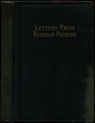 LETTERS FROM RUSSIAN PRISONS.: Consisting of Reprints of Documents by Political Prisoners in Soviet Prisons, Prison Camps and Exile, and Reprints of Affidavits Concerning Political Persecution in Soviet Russia, Official Statements by Soviet Authorities, Excerpts from Soviet Laws Pertaining to Civil Liberties, and Other Documents.