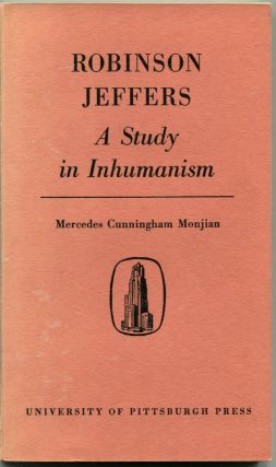 ROBINSON JEFFERS -- A STUDY IN INHUMANISM. Robinson Jeffers, by Mercedes Cunningham Monjian