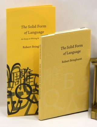 THE SOLID FORM OF LANGUAGE: An Essay on Writing and Meaning. Robert Bringhurst