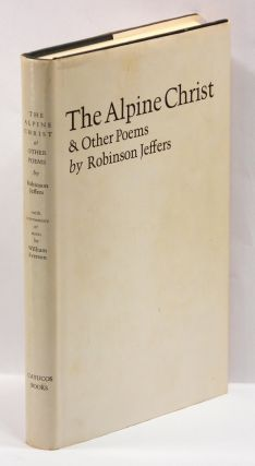 THE ALPINE CHRIST AND OTHER POEMS. Robinson Jeffers, William Everson