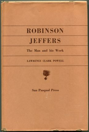 ROBINSON JEFFERS: THE MAN AND HIS WORK. Robinson Jeffers, by Lawrence Clark Powell