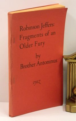 ROBINSON JEFFERS: FRAGMENTS OF AN OLDER FURY; [Three Pre-publication Volumes: 1st & 2nd State Proofs and an Advance Reading Copy]].