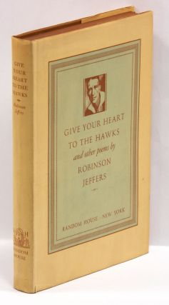 GIVE YOUR HEART TO THE HAWKS AND OTHER POEMS; [Inscribed with lines from a poem]. Robinson Jeffers