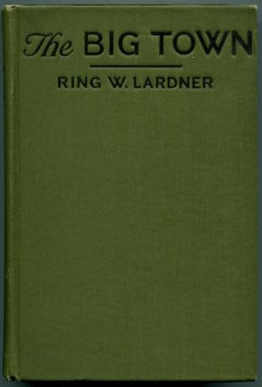 THE BIG TOWN: How I and the Mrs. Go to New York to See Life and Get Katie a Husband. Ring W. Lardner