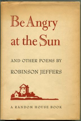 BE ANGRY AT THE SUN. Robinson Jeffers