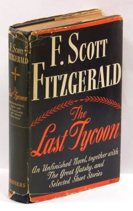THE LAST TYCOON: An Unfinshed Novel; Together with THE GREAT GATSBY and Selected Stories. F....