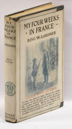 MY FOUR WEEKS IN FRANCE. Ring W. Lardner, Wallace Morgan