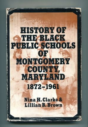 HISTORY OF THE BLACK PUBLIC SCHOOLS OF MONTGOMERY COUNTY, MARYLAND 1872 - 1961.