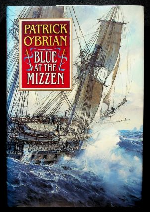 BLUE AT THE MIZZEN A Jack Aubrey/Stephen Maturin Novel. Patrick O'Brian